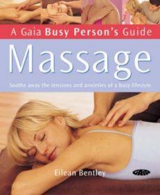 Massage, A Gaia Busy Person`s Guide