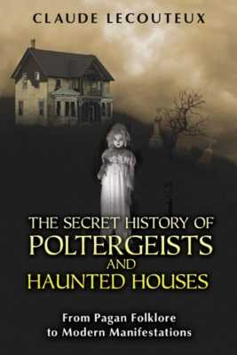 The Secret History of Poltergeists and Haunted Houses
