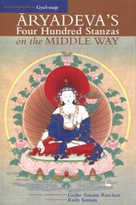 Aryadeva`s Four Hundred Stanzas on the Middle Way