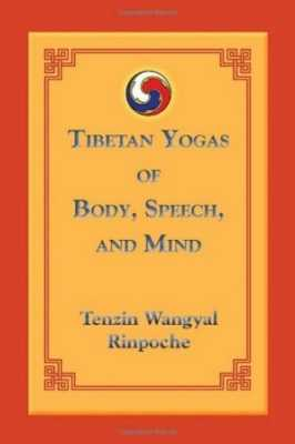 Tibetan Yogas of Body, Speech & Mind