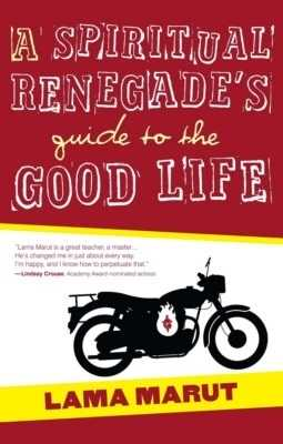 Spiritual Renegade`s Guide to the Good Life