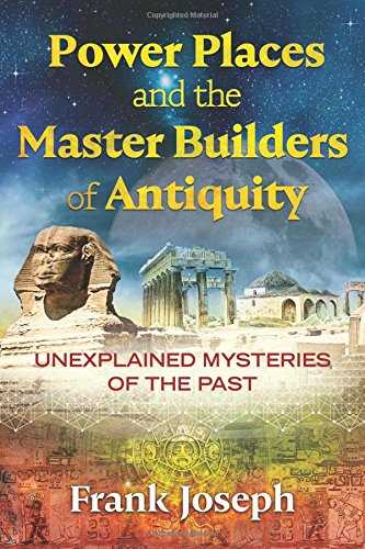 Power Places & The Master Builders Of Antiquity