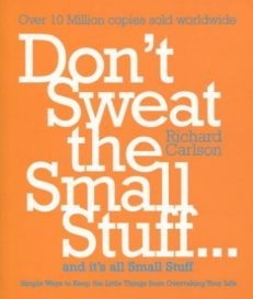 Don't Sweat The Small Stuff..And It's All Small Stuff