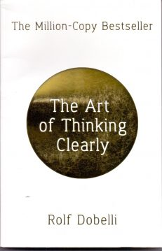 Art of Thinking Clearly, The